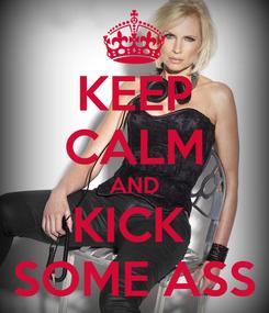 Poster: KEEP CALM AND KICK  SOME ASS