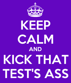 Poster: KEEP CALM AND KICK THAT TEST'S ASS