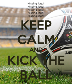 Poster: KEEP CALM AND KICK THE BALL