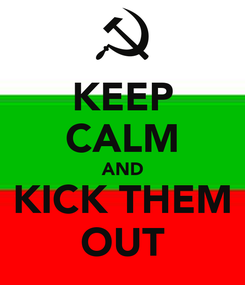 Poster: KEEP CALM AND KICK THEM OUT