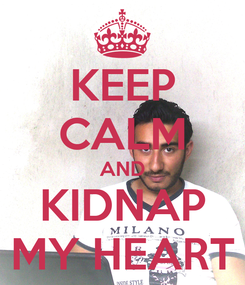 Poster: KEEP CALM AND KIDNAP MY HEART