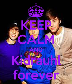 Poster: KEEP CALM AND Kidrauhl forever