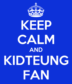 Poster: KEEP CALM AND KIDTEUNG FAN