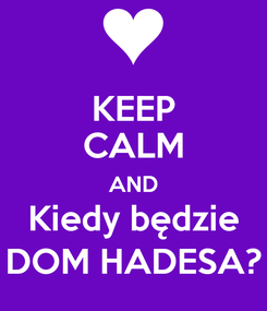 Poster: KEEP CALM AND Kiedy będzie DOM HADESA?
