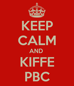 Poster: KEEP CALM AND  KIFFE PBC