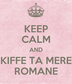 Poster: KEEP CALM AND KIFFE TA MERE ROMANE