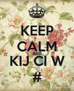 Poster: KEEP CALM AND KIJ CI W #