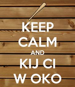 Poster: KEEP CALM AND KIJ CI W OKO