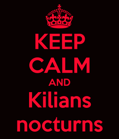 Poster: KEEP CALM AND Kilians nocturns
