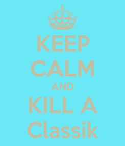 Poster: KEEP CALM AND KILL A Classik