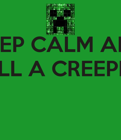 Poster: KEEP CALM AND KILL A CREEPER