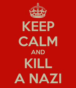 Poster: KEEP CALM AND KILL A NAZI