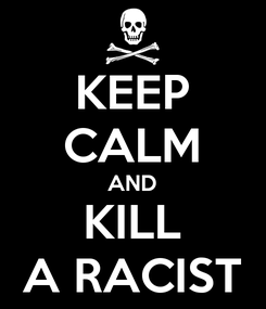 Poster: KEEP CALM AND KILL A RACIST