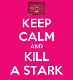 Poster: KEEP CALM AND KILL A STARK