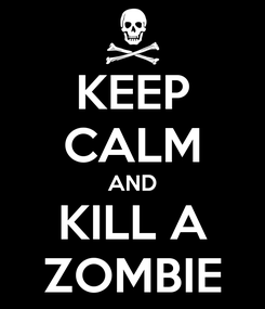 Poster: KEEP CALM AND KILL A ZOMBIE