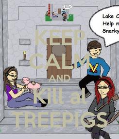Poster: KEEP CALM AND Kill al TREEPIGS