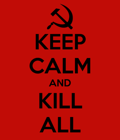 Poster: KEEP CALM AND KILL ALL