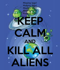 Poster: KEEP CALM AND KILL ALL ALIENS