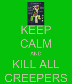Poster: KEEP CALM AND KILL ALL CREEPERS