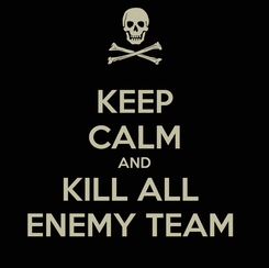 Poster: KEEP CALM AND KILL ALL  ENEMY TEAM