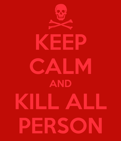 Poster: KEEP CALM AND KILL ALL PERSON