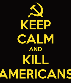 Poster: KEEP CALM AND KILL AMERICANS