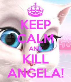 Poster: KEEP CALM AND KILL ANGELA!