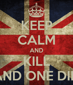 Poster: KEEP CALM AND KILL BIEBER AND ONE DIRECTION