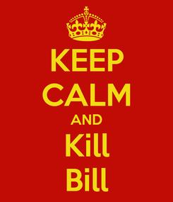 Poster: KEEP CALM AND Kill Bill