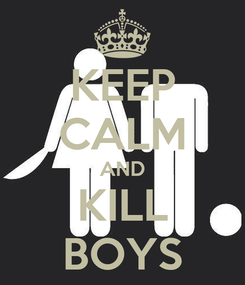 Poster: KEEP CALM AND KILL BOYS