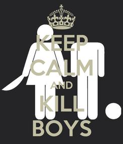 Poster: KEEP CALM AND KILL BOYS
