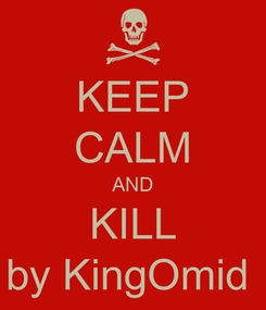 Poster: KEEP CALM AND KILL by KingOmid