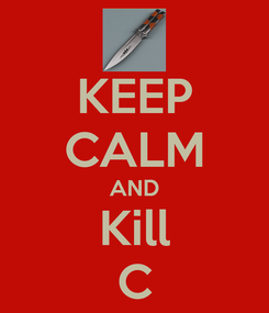 Poster: KEEP CALM AND Kill C