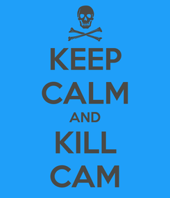 Poster: KEEP CALM AND KILL CAM