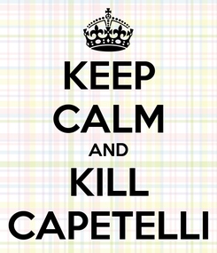Poster: KEEP CALM AND KILL CAPETELLI
