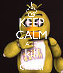 Poster: KEEP CALM AND kill chica
