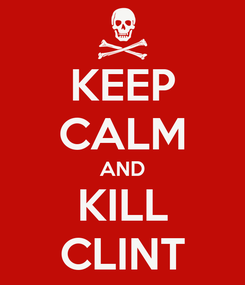 Poster: KEEP CALM AND KILL CLINT