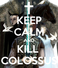 Poster: KEEP CALM AND KILL  COLOSSUS