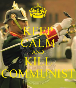 Poster: KEEP CALM AND KILL COMMUNIST