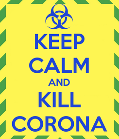 Poster: KEEP CALM AND KILL CORONA