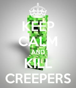 Poster: KEEP CALM AND KILL CREEPERS