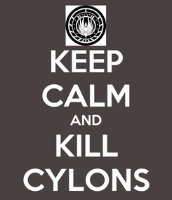 Poster: KEEP CALM AND KILL CYLONS