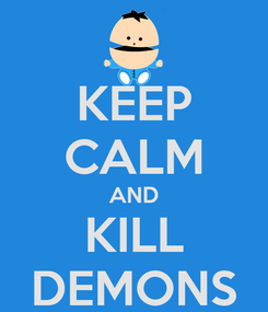 Poster: KEEP CALM AND KILL DEMONS