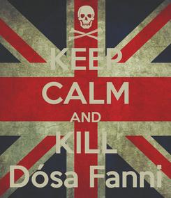 Poster: KEEP CALM AND KILL Dósa Fanni
