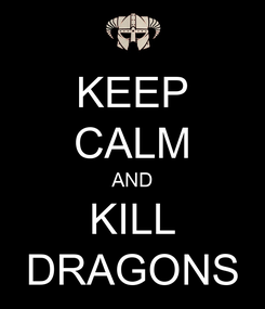 Poster: KEEP CALM AND KILL DRAGONS