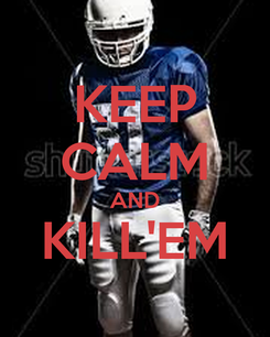 Poster: KEEP CALM AND KILL'EM