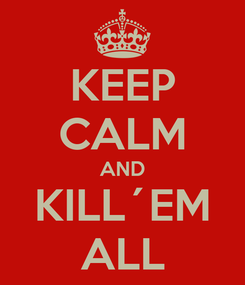Poster: KEEP CALM AND KILL´EM ALL