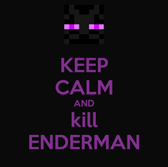 Poster: KEEP CALM AND kill ENDERMAN