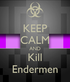 Poster: KEEP CALM AND Kill Endermen