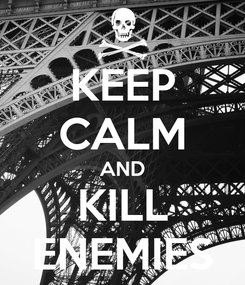 Poster: KEEP CALM AND KILL ENEMIES